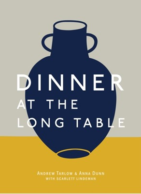 Dinner At The Long Table Anna Dunn, Andrew Tarlow 9781607748465