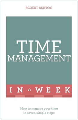 Time Management In A Week Robert Ashton 9781473610354