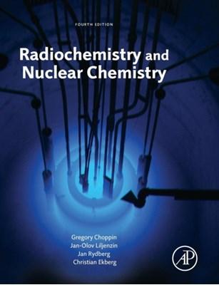 Radiochemistry and Nuclear Chemistry Gregory R. Choppin, Christian Ekberg, Jan Rydberg, Jan-Olov Liljenzin 9780124058972