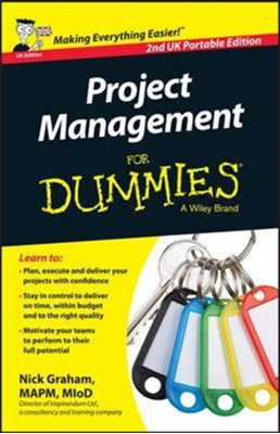 PROJECT MANAGEMENT FOR DUMMIES 2ND UK PO Nick Graham 9781119088707