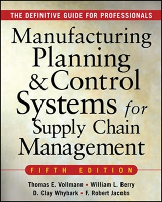 MANUFACTURING PLANNING AND CONTROL SYSTEMS FOR SUPPLY CHAIN MANAGEMENT William Lee Berry, F. Robert Jacobs, Thomas E. Vollmann, D. Clay Whybark 9780071440332