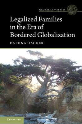 Legalized Families in the Era of Bordered Globalization Daphna (Tel-Aviv University) Hacker 9781316508213