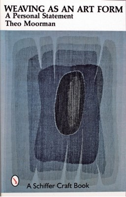 Weaving as an Art Form Theo Moorman 9780887400681