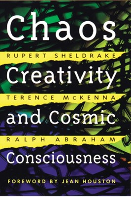 Chaos, Creativity and Cosmic Consciousness Terence McKenna, Ralph Abraham, Rupert Sheldrake 9780892819775
