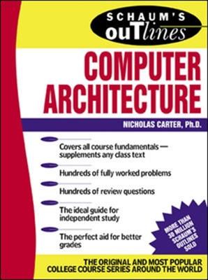 Schaum's Outline of Computer Architecture Nicholas Carter 9780071362078