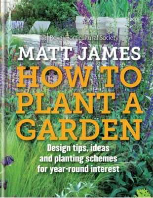 RHS How to Plant a Garden Royal Horticultural Society, Matt James 9781845339845