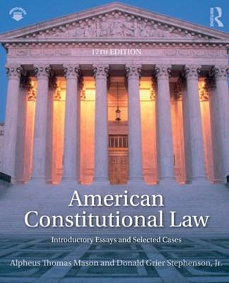American Constitutional Law Alpheus Thomas (Princeton University) Mason, Donald Grier (Franklin & Marshall College) Stephenson, Donald Grier Stephenson 9781138227835