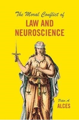 The Moral Conflict of Law and Neuroscience Peter A. Alces 9780226513539