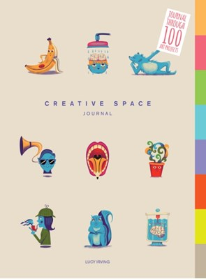 Creative Space Journal: Journal Through 100 Art Projects Lucy Irving, Irving 9781781453070