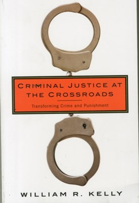 Criminal Justice at the Crossroads William R. Kelly 9780231171373