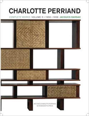 Charlotte Perriand: Complete Works 1955-1968, Volume 3 Jacques Barsac 9783858817488