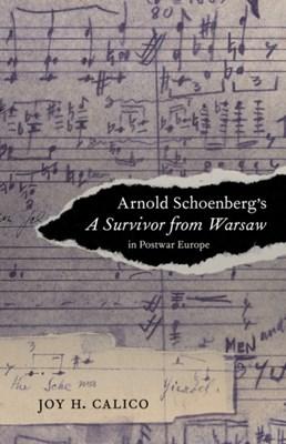 Arnold Schoenberg's A Survivor from Warsaw in Postwar Europe Joy H. Calico 9780520281868