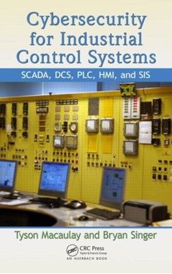 Cybersecurity for Industrial Control Systems Bryan L. (Principal Consultant Singer, Tyson (Security Liaison Officer Macaulay, Tyson Macaulay 9781439801963