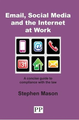 Email, Social Media and the Internet at Work Stephen Mason 9781858117232