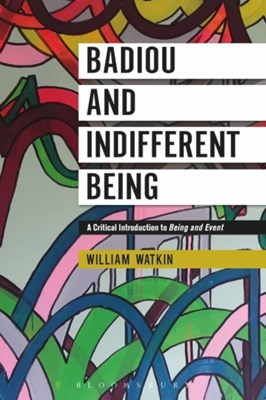 Badiou and Indifferent Being William Watkin 9781350015678