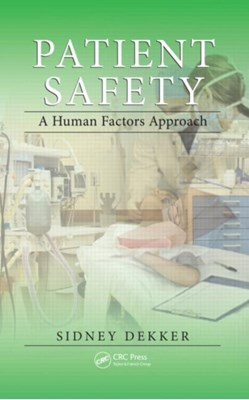 Patient Safety Professor Sidney Dekker 9781439852255