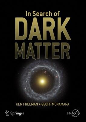 In Search of Dark Matter Ken Freeman, Geoff (Mount Stromlo Observatory) McNamara 9780387276168
