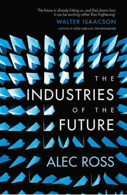 The Industries of the Future Alec Ross 9781471135262
