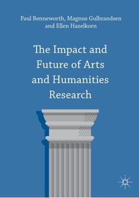 The Impact and Future of Arts and Humanities Research Magnus Gulbrandsen, Paul Benneworth, Ellen Hazelkorn 9781137408983