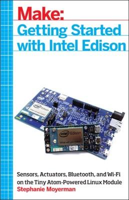 Getting Started with Intel Edison Stephanie Moyerman 9781457187599