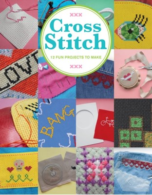 Cross Stitch: 12 Fun Projects to Make Sarah Fordham, Fordham 9781784941635