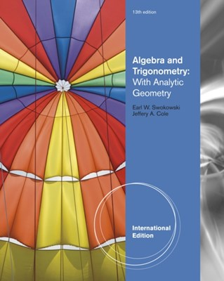 Algebra and Trigonometry with Analytic Geometry, International Edition Jeffery Cole, Earl Swokowski 9780840068897