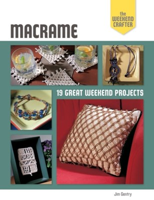 The Weekend Crafter: Macrame Jim Gentry 9781454701804
