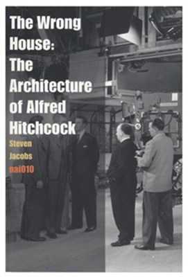 The Wrong House - the Architecture of Alfred Hitchcock Steven (University of Southern California) Jacobs, Steven (University of Ghent Belgium) Jacobs 9789462080966