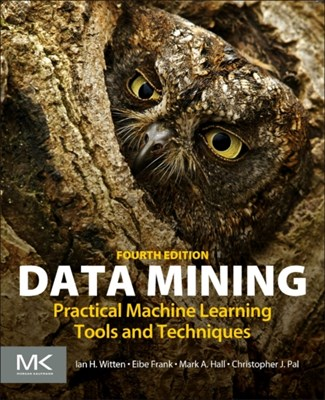 Data Mining Mark Hall, Christopher Pal, Ian H. Witten, Eibe Frank 9780128042915