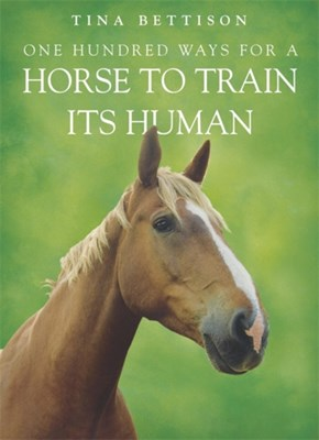 One Hundred ways For a Horse To Train Its Human Tina Bettison 9780340908624