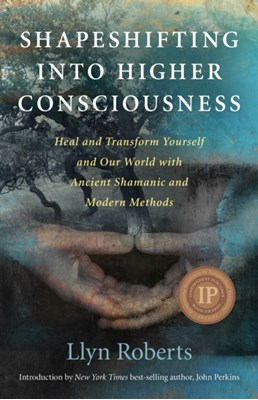 Shapeshifting into Higher Consciousness Llyn Roberts 9781846948435