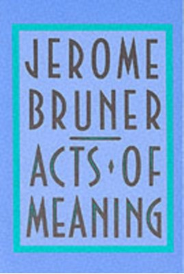 Acts of Meaning Jerome S. Bruner, Jerome Bruner 9780674003613