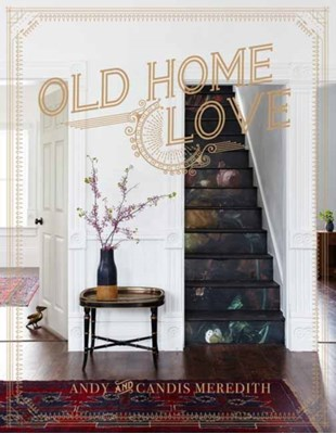Old Home Love Andy Meredith, Candis Meredith 9781423646525
