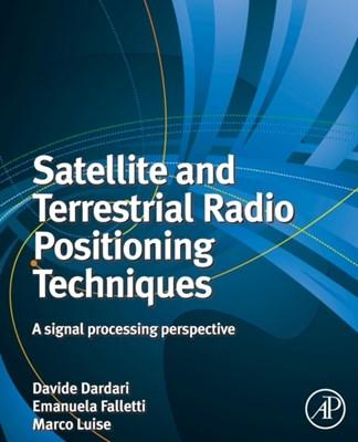 Satellite and Terrestrial Radio Positioning Techniques  9780081015964