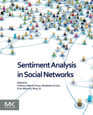 Sentiment Analysis in Social Networks Bing (University of Illinois at Chicago Liu, Elisabetta (University of Milano-Bicocca Fersini, Enza (University of Milano-Bicocca Messina, Federico Alberto (SAS Institute Pozzi 9780128044124