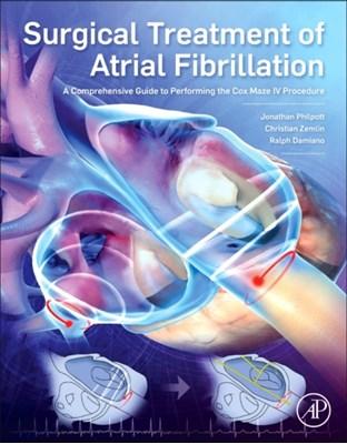 Surgical Treatment of Atrial Fibrillation Ralph J. (Professor of Surgery; Chief Damiano, Christian (Associate Professor Zemlin, Jonathan (Director Philpott 9780128046715
