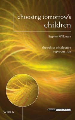 Choosing Tomorrow's Children Stephen (Keele University) Wilkinson 9780199273966