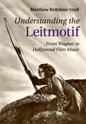 Understanding the Leitmotif Matthew (University of Minnesota) Bribitzer-Stull 9781107485464