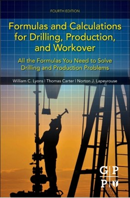 Formulas and Calculations for Drilling, Production, and Workover Norton J. Lapeyrouse, William C. Lyons, Thomas Carter 9780128034170