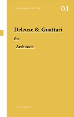 Deleuze & Guattari for Architects Andrew (Newcastle University Ballantyne 9780415421164