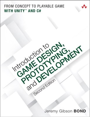 Introduction to Game Design, Prototyping, and Development Jeremy Gibson Bond 9780134659862