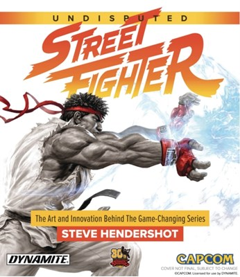 Undisputed Street Fighter: A 30th Anniversary Retrospective Steve Hendershot 9781524104665