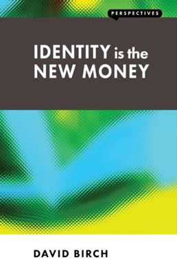 Identity is the New Money David Birch 9781907994128