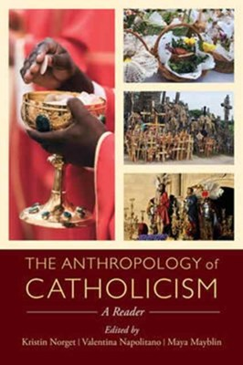 The Anthropology of Catholicism  9780520288447
