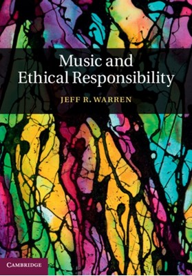 Music and Ethical Responsibility Jeff R. Warren 9781107043947