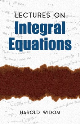 Lectures on Integral Equations Harold Widom 9780486810270