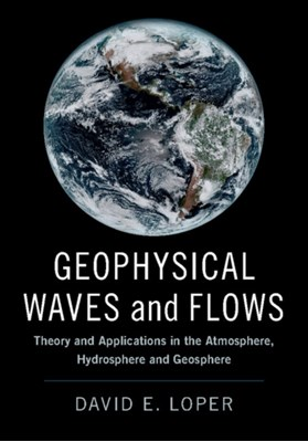 Geophysical Waves and Flows David E. (Florida State University) Loper 9781107186194