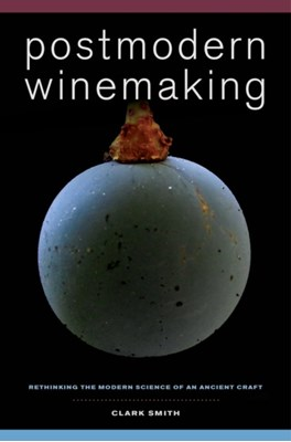 Postmodern Winemaking Clark Smith 9780520282599