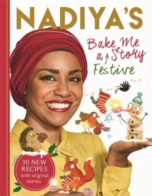 Nadiya's Bake Me a Festive Story Nadiya Hussain 9781444939613