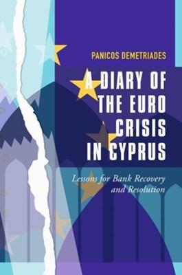A Diary of the Euro Crisis in Cyprus Panicos Demetriades 9783319622224